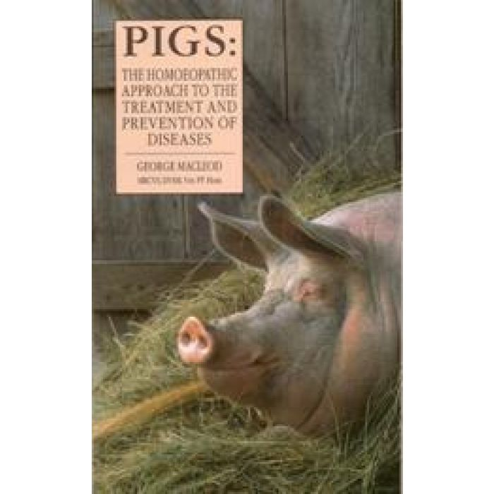 Pigs, The Homeopathic Approach to the Treatment and Prevention of Diseases by MacLEOD George