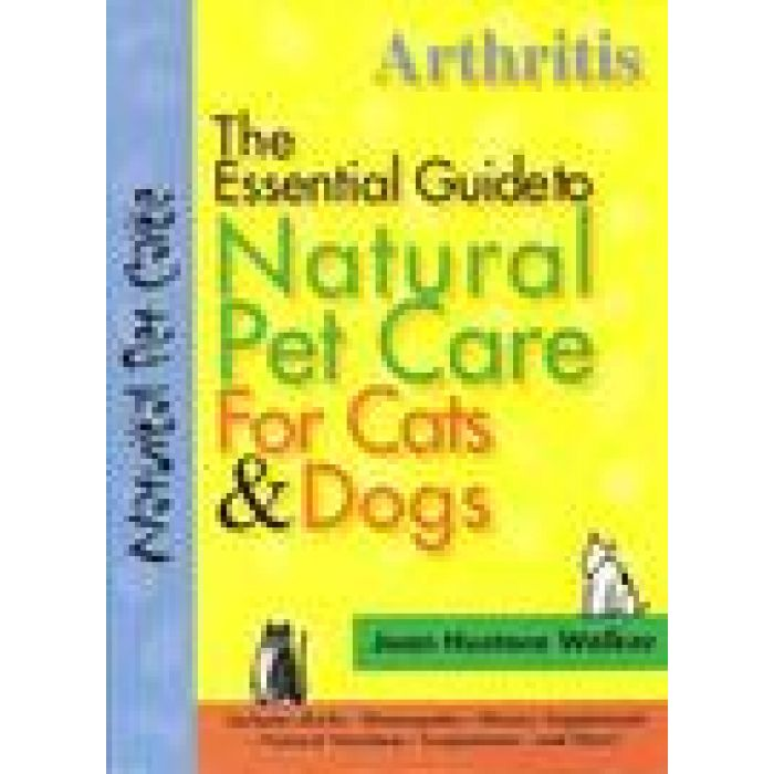 The Essential Guide to Natural Pet Care For Cats & Dogs: Arthritis by HUSTACE WALKER Joan